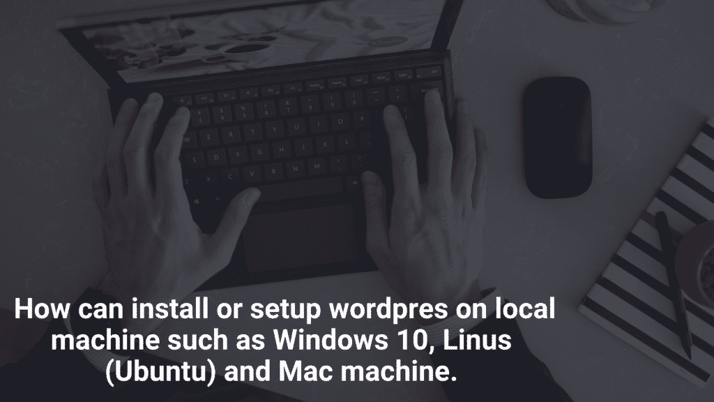 how to install wordpres on local machine like window 10 linux and Mac
