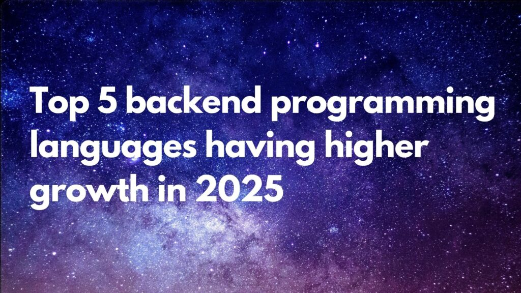 The top 5 backend programming languages having higher growth in 2025